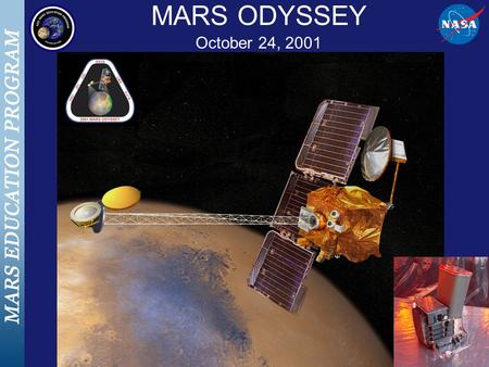 MARS ODYSSEY October 24, 2001. Thermal Emission Imaging System (THEMIS) Visible Imaging System –Visible-light images with 18 meters per pixel resolution.
