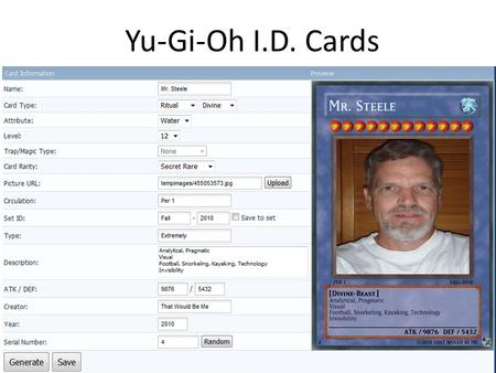 Yu-Gi-Oh I.D. Cards. Instructions 1.Go to www.yugiohcardmaker.netwww.yugiohcardmaker.net 2.Upload your picture from /Photos directory on USB drive 3.Enter.