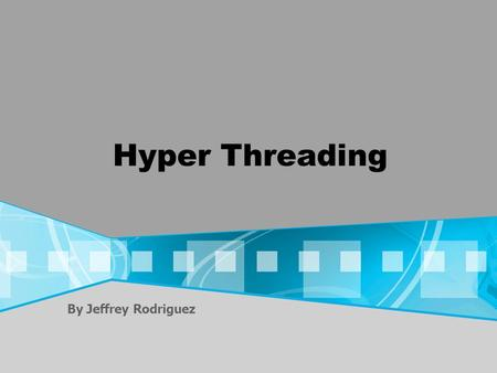 Hyper Threading By Jeffrey Rodriguez. What is Hyper Threading? Intel's implementation of Symmetric Multithreading (SMT) Two threads executing concurrently.