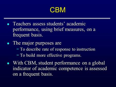 1 CBM Teachers assess students' academic performance, using brief measures, on a frequent basis. Teachers assess students' academic performance, using.