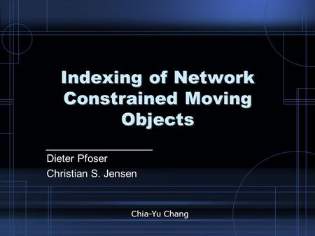 Indexing of Network Constrained Moving Objects Dieter Pfoser Christian S. Jensen Chia-Yu Chang.