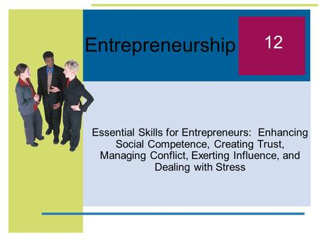 Entrepreneurship Essential Skills for Entrepreneurs: Enhancing Social Competence, Creating Trust, Managing Conflict, Exerting Influence, and Dealing with.