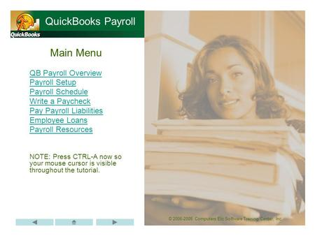 © 2006-2008 Computers Etc Software Training Center, Inc. Main Menu QB Payroll Overview Payroll Setup Payroll Schedule Write a Paycheck Pay Payroll Liabilities.