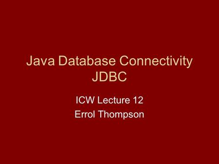 Java Database Connectivity JDBC ICW Lecture 12 Errol Thompson.