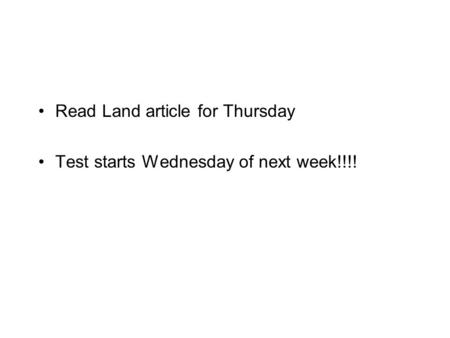 Read Land article for Thursday Test starts Wednesday of next week!!!!