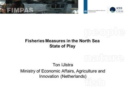 Fisheries Measures in the North Sea State of Play Ton IJlstra Ministry of Economic Affairs, Agriculture and Innovation (Netherlands)