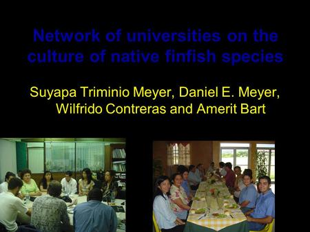 Suyapa Triminio Meyer, Daniel E. Meyer, Wilfrido Contreras and Amerit Bart Network of universities on the culture of native finfish species.