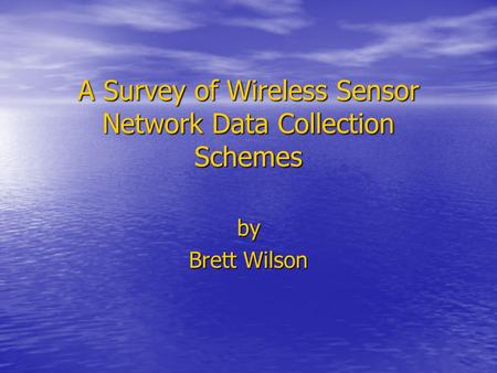 A Survey of Wireless Sensor Network Data Collection Schemes by Brett Wilson.
