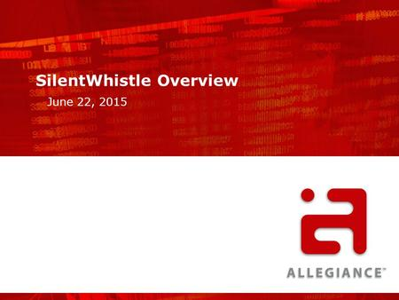 SilentWhistle Overview June 22, 2015. Allegiance at a Glance Headquarters: Salt Lake City, Utah 700+ companies; 3 million+ employees & students Global.