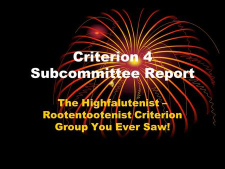 Criterion 4 Subcommittee Report The Highfalutenist – Rootentootenist Criterion Group You Ever Saw!