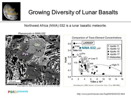 PSRDPSRD  presents Growing Diversity of Lunar Basalts Northwest Africa (NWA) 032 is a lunar basaltic meteorite.