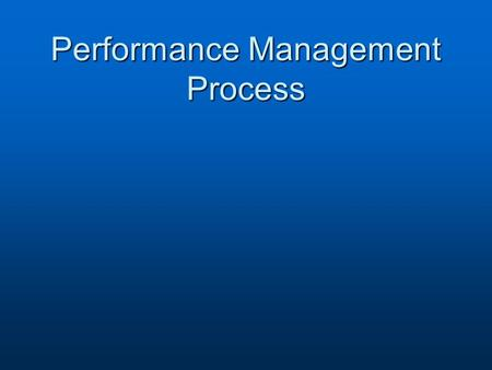 Performance Management Process. Overview  Prerequisites  Performance Planning  Performance Execution  Performance Assessment  Performance Review.