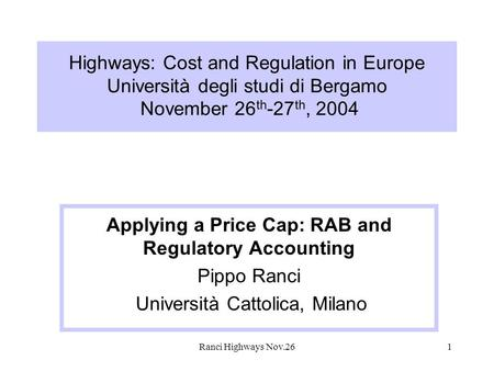 Ranci Highways Nov.261 Highways: Cost and Regulation in Europe Università degli studi di Bergamo November 26 th -27 th, 2004 Applying a Price Cap: RAB.