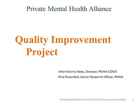 Quality Improvement Project Private Mental Health Alliance (Oct 2011) Quality Improvement Project1 Private Mental Health Alliance Allen Morris-Yates, Director,