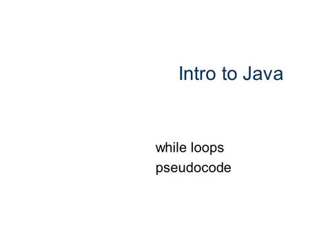 "Intro to Java while loops pseudocode. 1 A ""Loop"" A simple but powerful mechanism for ""making lots of things happen!"" Performs a statement (or block) over."