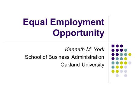 Equal Employment Opportunity Kenneth M. York School of Business Administration Oakland University.