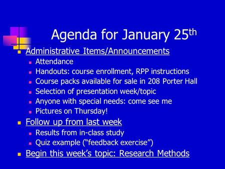 Agenda for January 25 th Administrative Items/Announcements Attendance Handouts: course enrollment, RPP instructions Course packs available for sale in.