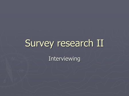 Survey research II Interviewing. In person surveys ► Instead of respondents reading questionnaires and recording their own responses, ► Interviewers ask.