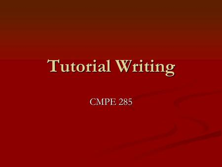 Tutorial Writing CMPE 285. First, choose your subject matter A software application. A software application. A piece of hardware. A piece of hardware.