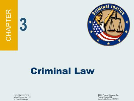 CRIMINAL JUSTICE A Brief Introduction, 5/E by Frank Schmalleger ©2004 Pearson Education, Inc. Pearson Prentice Hall Upper Saddle River, NJ 07458 Criminal.