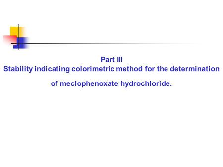 Part III Stability indicating colorimetric method for the determination of meclophenoxate hydrochloride.
