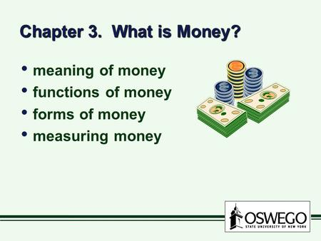 Chapter 3. What is Money? meaning of money functions of money forms of money measuring money meaning of money functions of money forms of money measuring.
