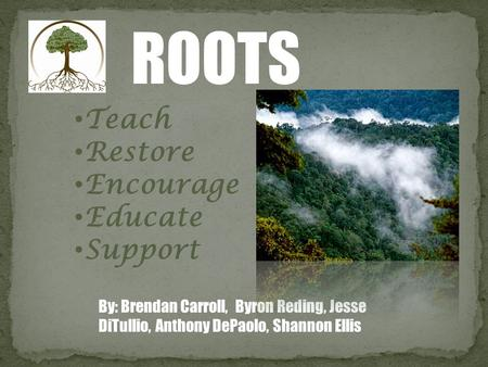ROOTS Teach Restore Encourage Educate Support