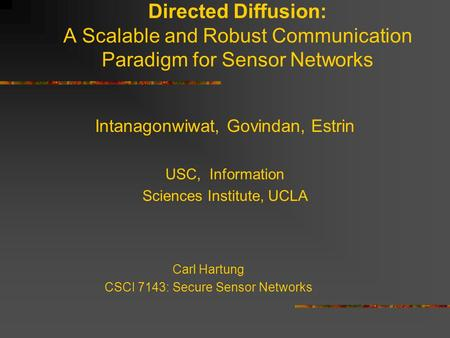 Directed Diffusion: A Scalable and Robust Communication Paradigm for Sensor Networks Intanagonwiwat, Govindan, Estrin USC, Information Sciences Institute,