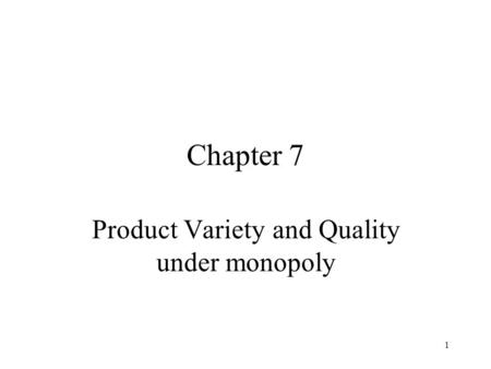 1 Chapter 7 Product Variety and Quality under monopoly.