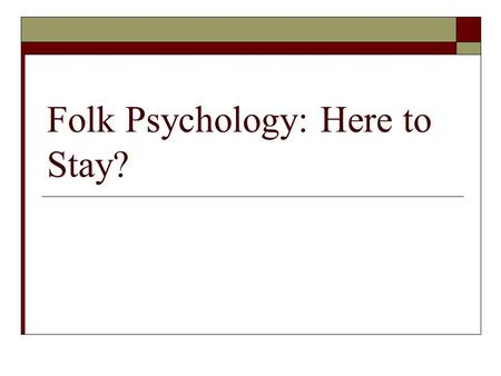 Folk Psychology: Here to Stay?. Review  We have been examining the most influential arguments in favor of eliminative materialism. Churchland: FP pales.