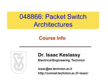 048866: Packet Switch Architectures Dr. Isaac Keslassy Electrical Engineering, Technion  Course.