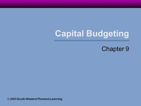 Capital Budgeting Chapter 9 © 2003 South-Western/Thomson Learning.