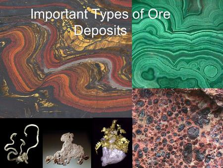 Important Types of Ore Deposits. Affect of Elements on Mineral Color The major factors responsible for the production of color in minerals fall into five.