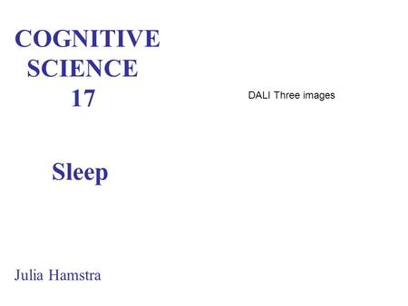 COGNITIVE SCIENCE 17 Sleep Julia Hamstra DALI Three images