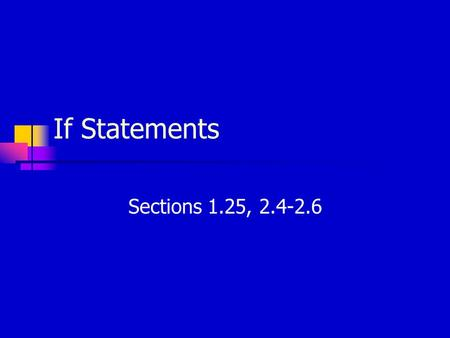 If Statements Sections 1.25, 2.4-2.6. Control Structures o All code thus far executes every line of code sequentially o We want to be able to repeat,