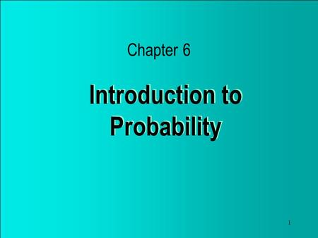 1 Introduction to Probability Chapter 6. 2 Introduction In this chapter we discuss the likelihood of occurrence for events with uncertain outcomes. We.