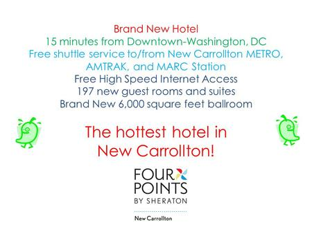 Brand New Hotel 15 minutes from Downtown-Washington, DC Free shuttle service to/from New Carrollton METRO, AMTRAK, and MARC Station Free High Speed Internet.