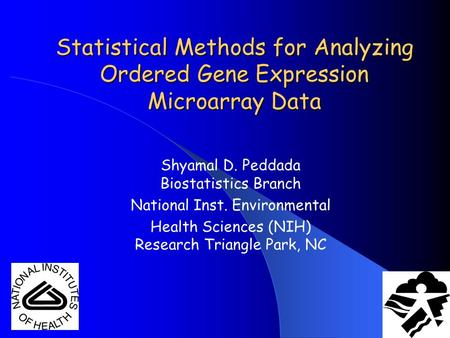 Statistical Methods for Analyzing Ordered Gene Expression Microarray Data Shyamal D. Peddada Biostatistics Branch National Inst. Environmental Health Sciences.