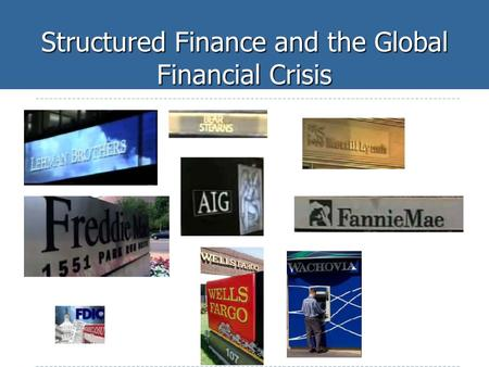 Structured Finance and the Global Financial Crisis.