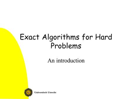 Exact Algorithms for Hard Problems An introduction.