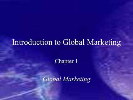 Introduction to Global Marketing Chapter 1 Global Marketing.