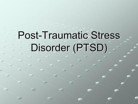 Post-Traumatic Stress Disorder (PTSD). Overview What is PTSD? Signs and Symptoms TreatmentStatisticsCommunicationSummary.