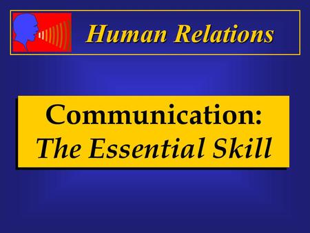 Communication: The Essential Skill Human Relations.