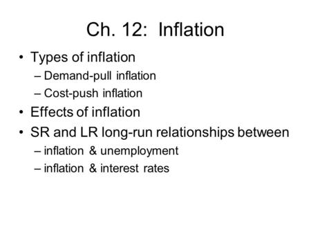 Ch. 12: Inflation Types of inflation Effects of inflation