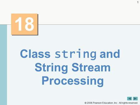  2006 Pearson Education, Inc. All rights reserved. 1 18 Class string and String Stream Processing.