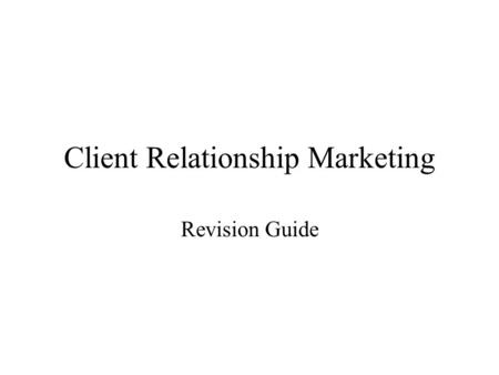 Client Relationship Marketing Revision Guide Assessment Criteria and the unit objectives Knowledge and Understanding –analyse the size, scope and structure.