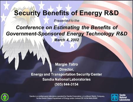 Security Benefits of Energy R&D Presented to the Conference on Estimating the Benefits of Government-Sponsored Energy Technology R&D March 4, 2002 Margie.
