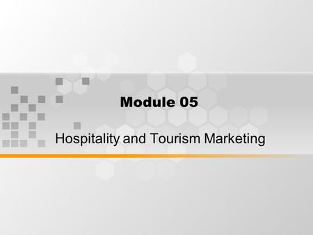 Module 05 Hospitality and Tourism Marketing. WHAT IS MARKETING Marketing involves many things, including product/service development, place (location.
