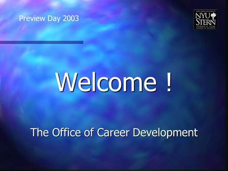 Welcome ! The Office of Career Development Preview Day 2003.