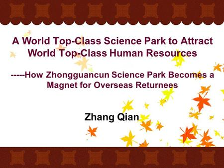 A World Top-Class Science Park to Attract World Top-Class Human Resources -----How Zhongguancun Science Park Becomes a Magnet for Overseas Returnees Zhang.